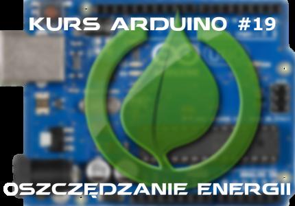 Kurs Arduino #19: Oszczędzanie energii
