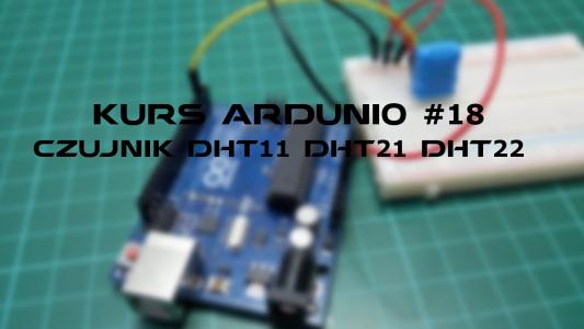 Kurs Arduino #18: Obsługa czujnika temperatury i wilgotności DHT11/DHT21/DHT22